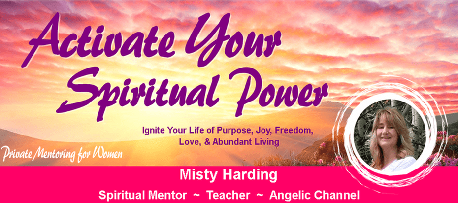 Activate Your Spiritual Power ~ Spiritual Mentoring for Women with Misty Harding