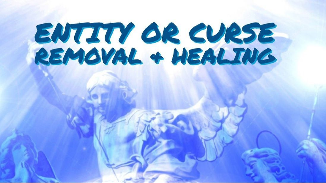 Entity or Curse Removal and Healing